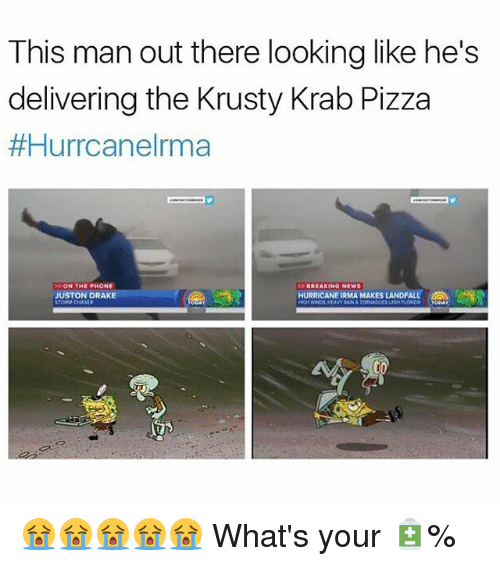 Drake, Memes, and News: This man out there looking like he's  delivering the Krusty Krab Pizza  #Hurrcanelrma  ON THE PHONE  JUSTON DRAKE  BREAKINO NEWS  HURRICANE IRMA MAKES LANDFALL,  HEAVY RAN&TORNADOES LASH PLORDOA OOAY 😭😭😭😭😭 What's your 🔋%