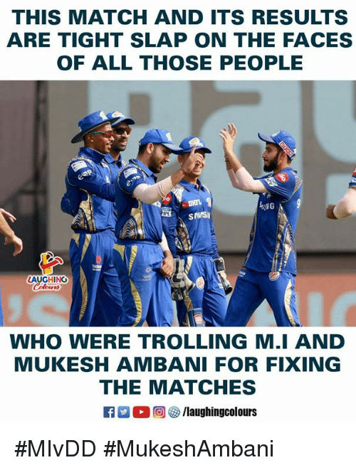 Trolling: THIS MATCH AND ITS RESULTS  ARE TIGHT SLAP ON THE FACES  OF ALL THOSE PEOPLE  迅. SMSI  LAUGHING  WHO WERE TROLLING M.I AND  MUKESH AMBANI FOR FIXING  THE MATCHES #MIvDD #MukeshAmbani