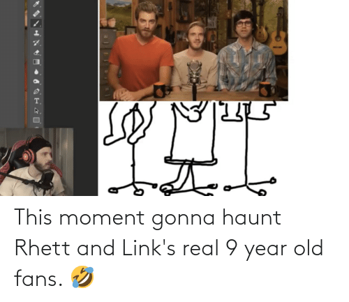 links: This moment gonna haunt Rhett and Link's real 9 year old fans. 🤣