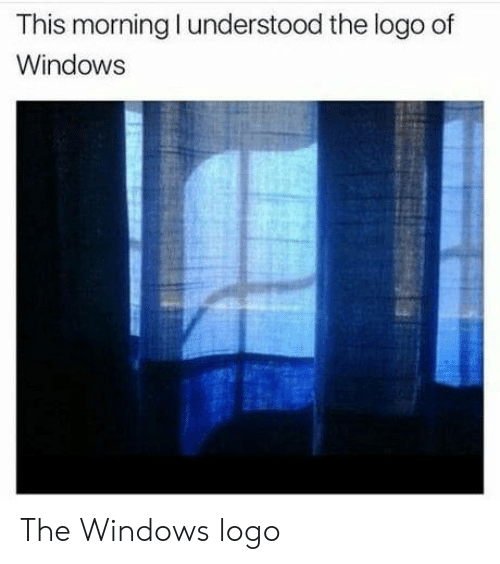 Windows, Logo, and This: This morning I understood the logo of  Windows The Windows logo