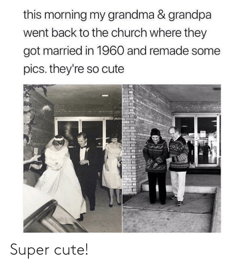 this morning: this morning my grandma & grandpa  went back to the church where they  got married in 1960 and remade some  pics. they're so cute Super cute!