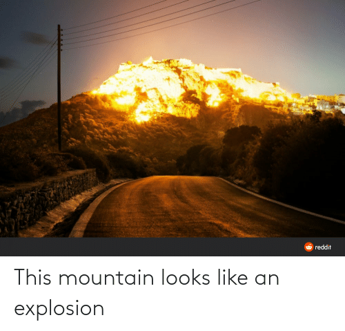 explosion: This mountain looks like an explosion