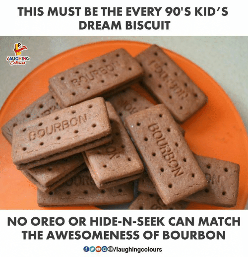 gooo: THIS MUST BE THE EVERY 9O'S KID'S  DREAM BISCUIT  LAUGHING  GOURBON  NO OREO OR HIDE-N-SEEK CAN MATCH  THE AWESOMENESS OF BOURBON  GOOO@/laughingcolours