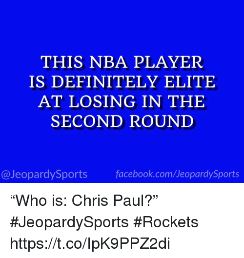 """Chris Paul, Definitely, and Nba: THIS NBA PLAYER  IS DEFINITELY ELITE  AT LOSING IN THE  SECOND ROUND  @JeopardySportsfacebook.com/JeopardySports """"Who is: Chris Paul?"""" #JeopardySports #Rockets https://t.co/IpK9PPZ2di"""