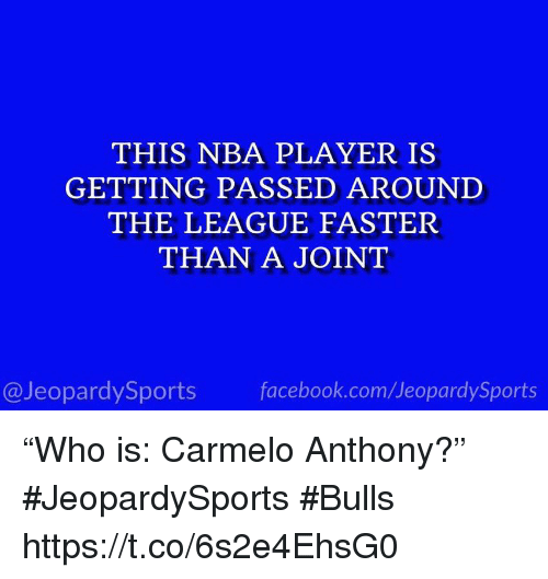 """Carmelo Anthony, Facebook, and Nba: THIS NBA PLAYER IS  GETTING PASSED AROUNI  THE LEAGUE FASTER  THAN A JOINT  @JeopardySports facebook.com/JeopardySports """"Who is: Carmelo Anthony?"""" #JeopardySports #Bulls https://t.co/6s2e4EhsG0"""