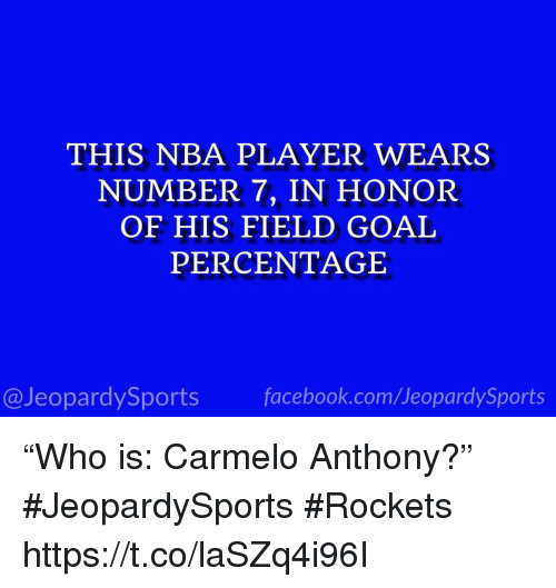 """Carmelo Anthony, Facebook, and Nba: THIS NBA PLAYER WEARS  NUMBER 7, IN HONOR  OF HIS FIELD GOAL  PERCENTAGE  @JeopardySports facebook.com/JeopardySports """"Who is: Carmelo Anthony?"""" #JeopardySports #Rockets https://t.co/laSZq4i96I"""