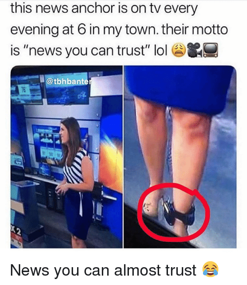 "Lol, Memes, and News: this news anchor is on tv every  evening at 6 in my town. their motto  is ""news you can trust"" lol&  @tbhbante News you can almost trust 😂"