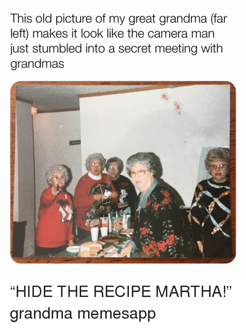 """old picture: This old picture of my great grandma (far  left) makes it look like the camera mar  just stumbled into a secret meeting with  grandmas """"HIDE THE RECIPE MARTHA!"""" grandma memesapp"""