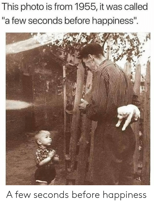 """Happiness, Photo, and This: This photo is from 1955, it was called  """"a few seconds before happiness""""  .14 A few seconds before happiness"""