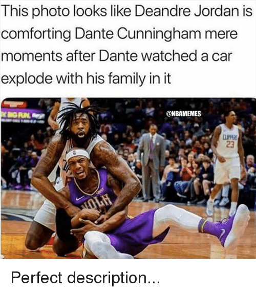 DeAndre Jordan: This photo looks like Deandre Jordan is  comforting Dante Cunningham mere  moments after Dante watched a car  explode with his family in it  '.-..tr  @NBAMEMES  23 Perfect description...