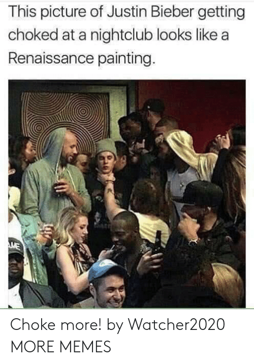Renaissance Painting: This picture of Justin Bieber getting  choked at a nightclub looks like a  Renaissance painting.  ME Choke more! by Watcher2020 MORE MEMES