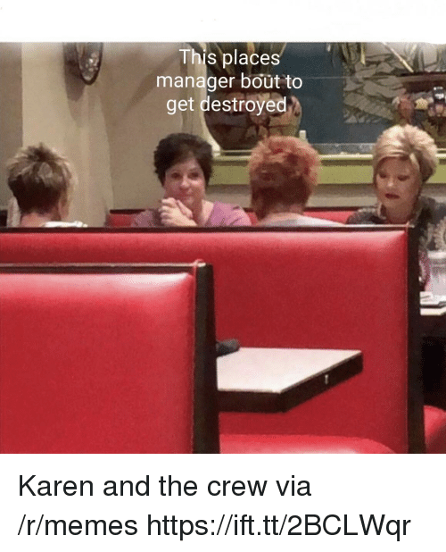 Memes, The Crew, and Via: This places  manager bout to  get destroyed Karen and the crew via /r/memes https://ift.tt/2BCLWqr