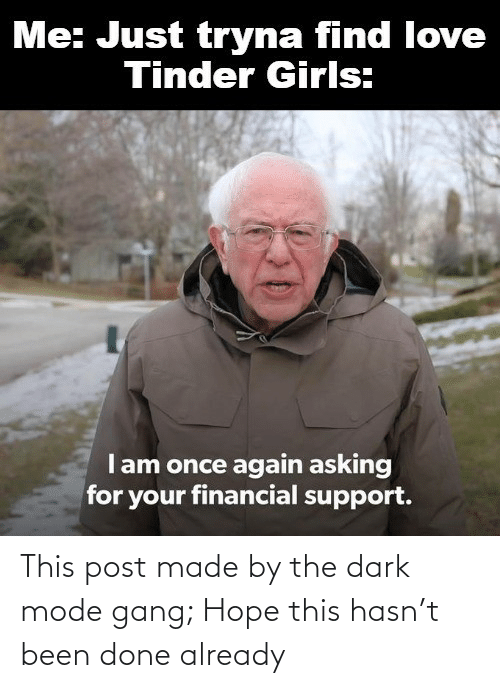 the dark: This post made by the dark mode gang; Hope this hasn't been done already