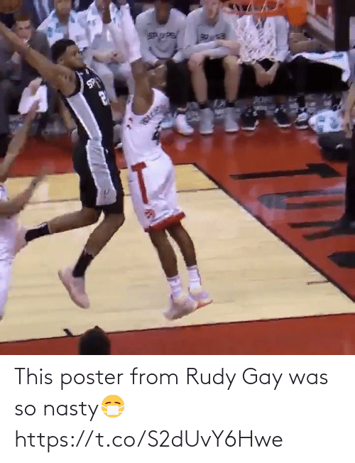 gay: This poster from Rudy Gay was so nasty😷  https://t.co/S2dUvY6Hwe