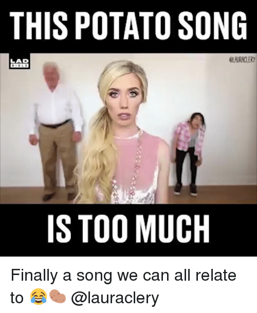 Memes, Too Much, and Potato: THIS POTATO SONG  LAD  IS TOO MUCH Finally a song we can all relate to 😂🥔 @lauraclery