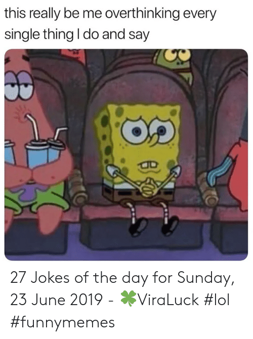 Lol, Jokes, and Sunday: this really be me overthinking every  single thing I do and say 27 Jokes of the day for Sunday, 23 June 2019 - 🍀ViraLuck #lol #funnymemes