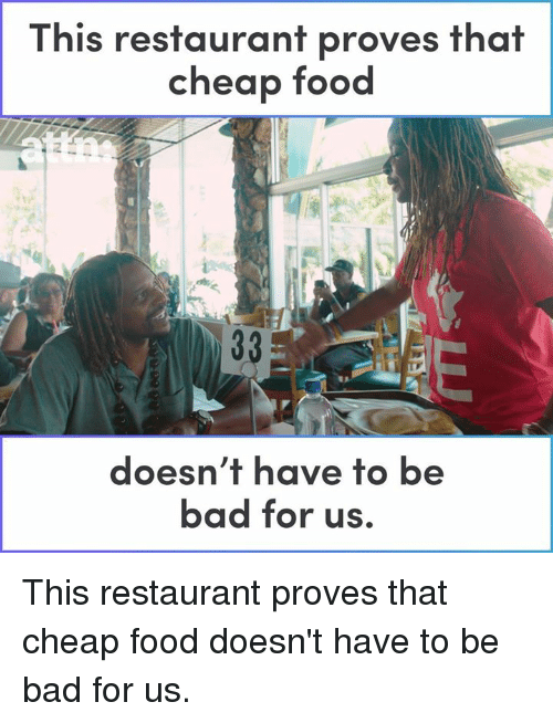 Bad, Food, and Memes: This restaurant proves that  cheap TOod  doesn't have to be  bad for us This restaurant proves that cheap food doesn't have to be bad for us.