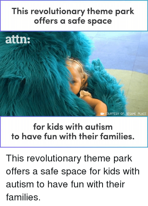 Memes, Autism, and Kids: This revolutionary theme park  offers a safe space  attn:  COURTESY OF SESAME PLACE  for kids with autism  to have fun with their families This revolutionary theme park offers a safe space for kids with autism to have fun with their families.