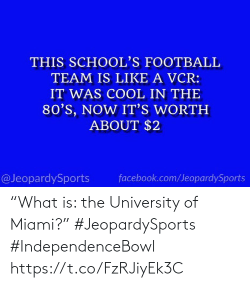 """football team: THIS SCHOOL'S FOOTBALL  TEAM IS LIKE A VCR:  IT WAS COOL IN THE  80'S, NOW IT'S WORTH  ABOUT $2  @JeopardySports  facebook.com/JeopardySports """"What is: the University of Miami?"""" #JeopardySports #IndependenceBowl https://t.co/FzRJiyEk3C"""