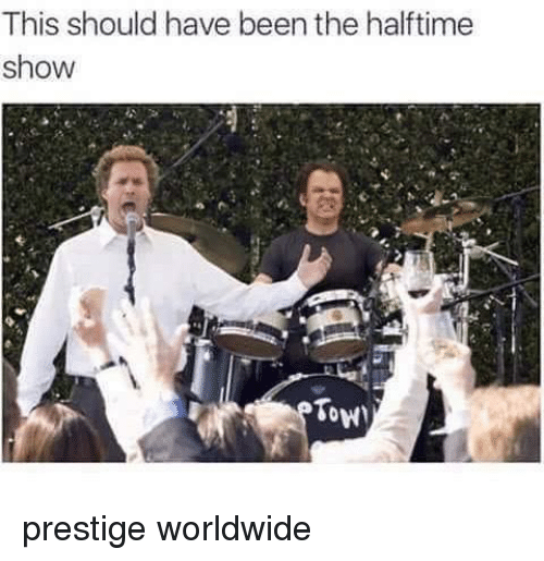 Tow: This should have been the halftime  show  Tow) prestige worldwide