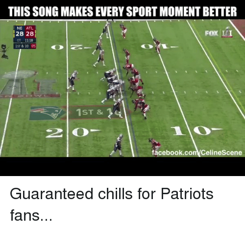 Football, Nfl, and Sports: THIS SONG MAKES EVERYSPORT MOMENT BETTER  NE ATL.  Fox IFI  28 28  OT 11:18  1ST & 10 05  facebook.com CelineScene Guaranteed chills for Patriots fans...