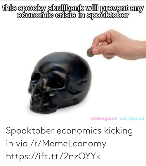 Spooky, Cat, and Economics: this spooky skullbank will prevent any  economic crisis in spooktober  u/elongated_cat_lequad Spooktober economics kicking in via /r/MemeEconomy https://ift.tt/2nzOYYk