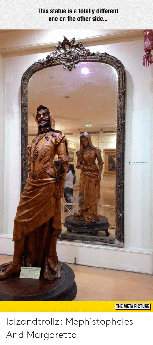 Tumblr, Blog, and Com: This statue is a totally different  one on the other side...  THE META PICTURE lolzandtrollz:  Mephistopheles And Margaretta