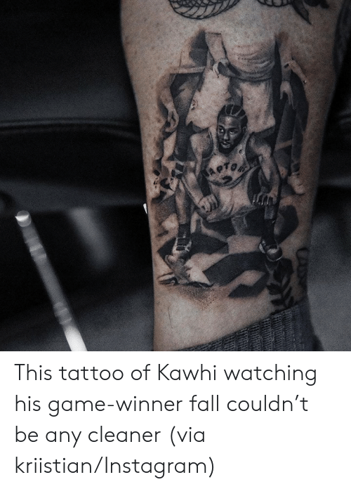 cleaner: This tattoo of Kawhi watching his game-winner fall couldn't be any cleaner   (via kriistian/Instagram)