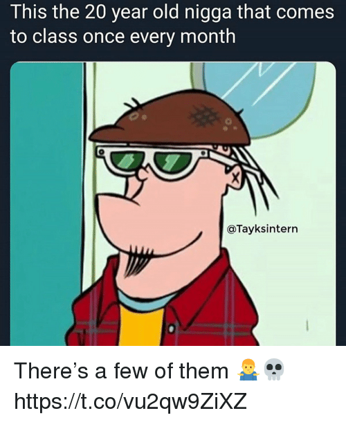 Old, Once, and Class: This the 20 year old nigga that comes  to class once every month  @Tayksintern There's a few of them 🤷♂️💀 https://t.co/vu2qw9ZiXZ