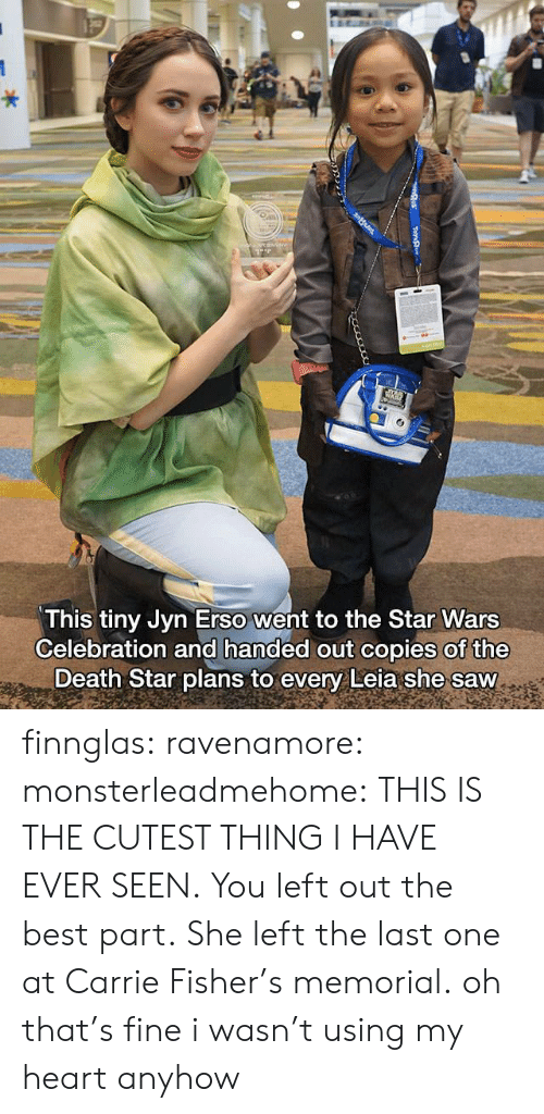 Carrie Fisher: This tiny Jyn Erso went to the Star Wars  Celebration and handed out copies of the  Death Star plans to every Leia she saw finnglas: ravenamore:  monsterleadmehome: THIS IS THE CUTEST THING I HAVE EVER SEEN. You left out the best part. She left the last one at Carrie Fisher's memorial.  oh that's fine i wasn't using my heart anyhow