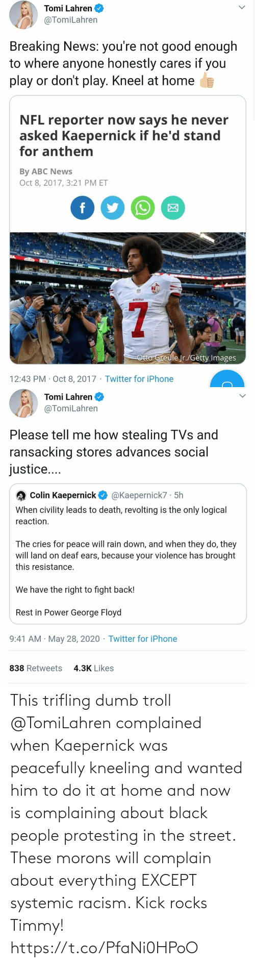 Dumb: This trifling dumb troll @TomiLahren complained when Kaepernick was peacefully kneeling and wanted him to do it at home and now is complaining about black people protesting in the street. These morons will complain about everything EXCEPT systemic racism. Kick rocks Timmy! https://t.co/PfaNi0HPoO