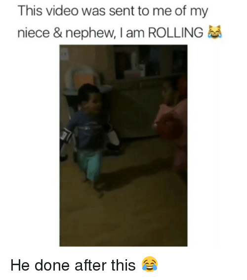 Senting: This video was sent to me of my  niece & nephew, I am ROLLING He done after this 😂