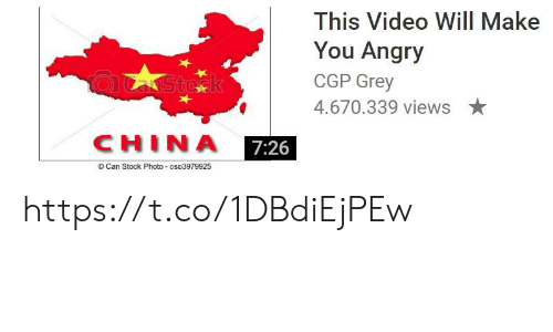 views: This Video Will Make  You Angry  QASto k  CGP Grey  4.670.339 views  CHINA  7:26  © Can Stock Photo - cso3979925 https://t.co/1DBdiEjPEw