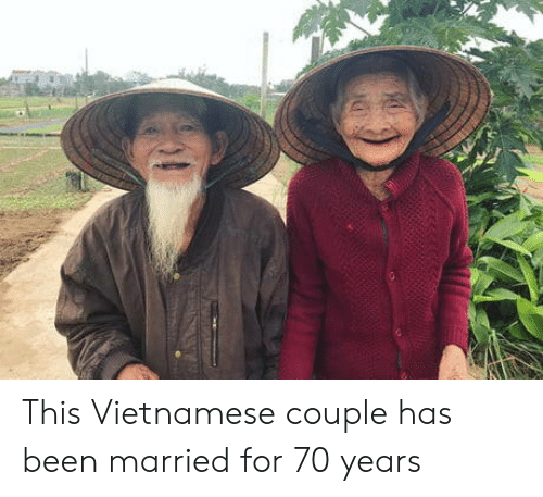Vietnamese, Been, and For: This Vietnamese couple has been married for 70 years