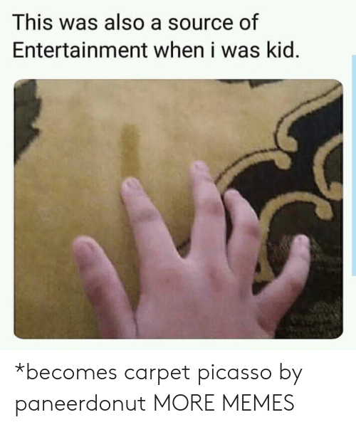 Picasso: This was also a source of  Entertainment when i was kid. *becomes carpet picasso by paneerdonut MORE MEMES