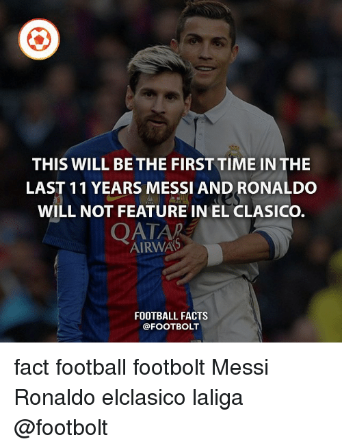 el clasico: THIS WILL BE THE FIRSTTIME IN THE  LAST 11 YEARS MESSI AND RONALDO  WILL NOT FEATURE IN EL CLASICO.  OATAR  AIRWAS  FOOTBALL FACTS  @FOOTBOLT fact football footbolt Messi Ronaldo elclasico laliga @footbolt