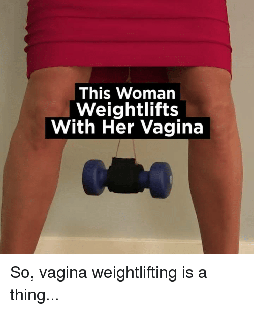 weightlifter: This Woman  Weightlifts  With Her Vagina So, vagina weightlifting is a thing...
