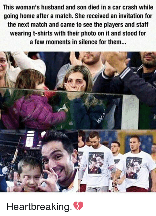 silencer: This woman's husband and son died in a car crash while  going home after a match. She received an invitation for  the next match and came to see the players and staff  wearing t-shirts with their photo on it and stood for  a few moments in silence for them... Heartbreaking.💔