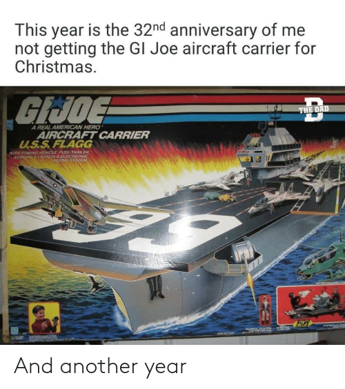 for christmas: This year is the 32nd anniversary of me  not getting the GI Joe aircraft carrier for  Christmas.  GIJOE  THE DAD  A REAL AMERICAN HERO  AIRCRAFT CARRIER  U.S.S.FLAGG  WITH TOWING VEHICLE, FUEL TRAILER.  ADMIRALSLAUNCH S ELECTRONIC  SOUND SYSTEM And another year
