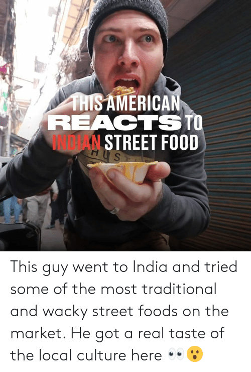 Dank, Food, and India: THISAMERICAN  REACTSTO  INDTAN STREET FOOD  HUS  H This guy went to India and tried some of the most traditional and wacky street foods on the market. He got a real taste of the local culture here 👀😮