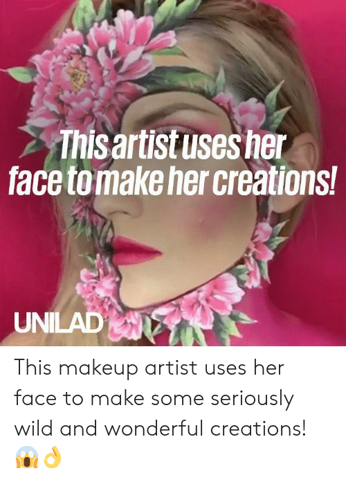 Dank, Makeup, and Wild: Thisaritusesher  face tomake her creations  UNILAD This makeup artist uses her face to make some seriously wild and wonderful creations! 😱👌
