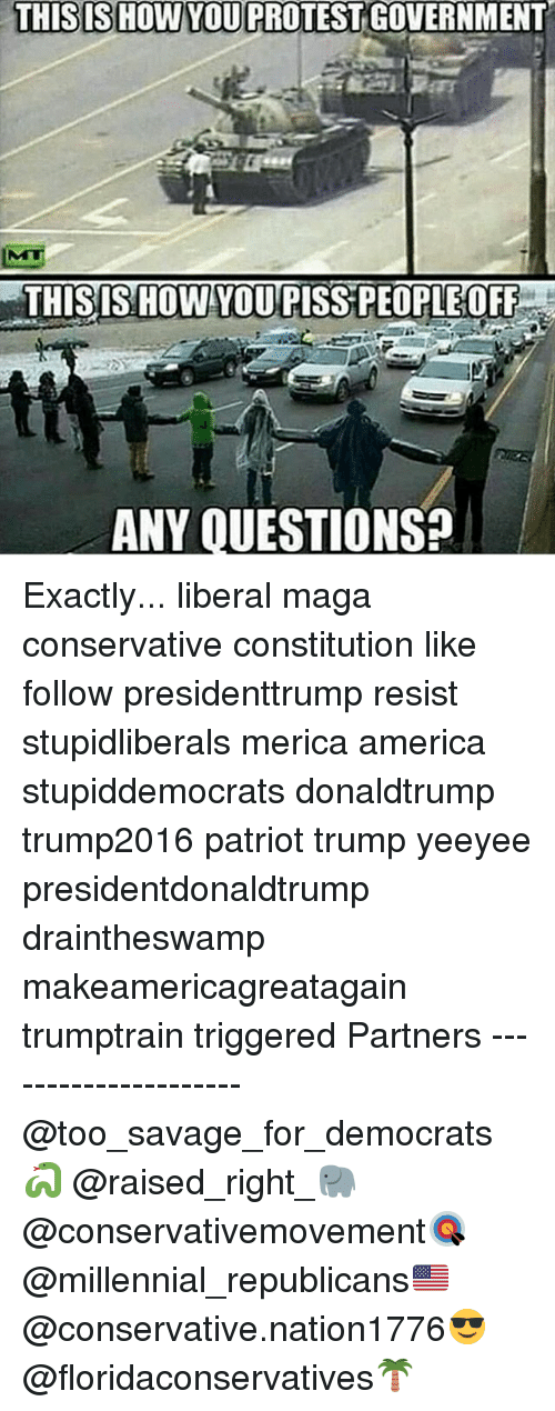 protestant: THISISHOW YOU PROTEST GOVERNMENT  THISIS HOW YOUPISS PEOPLEOFF  ANY OUESTIONS Exactly... liberal maga conservative constitution like follow presidenttrump resist stupidliberals merica america stupiddemocrats donaldtrump trump2016 patriot trump yeeyee presidentdonaldtrump draintheswamp makeamericagreatagain trumptrain triggered Partners --------------------- @too_savage_for_democrats🐍 @raised_right_🐘 @conservativemovement🎯 @millennial_republicans🇺🇸 @conservative.nation1776😎 @floridaconservatives🌴