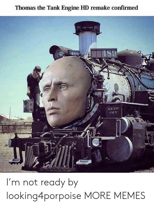 Remake: Thomas the Tank Engine HD remake confirmed  AS9  КЕЕР  EE  OFF I'm not ready by looking4porpoise MORE MEMES