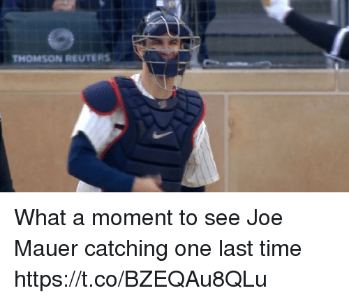 Memes, Reuters, and Time: THOMSON REUTERS What a moment to see Joe Mauer catching one last time https://t.co/BZEQAu8QLu