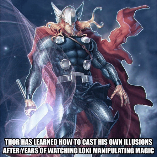 Magicant: THOR HAS LEARNED HOW TO CAST HIS OWN ILLUSIONS  AFTER YEARS OF WATCHING LOKI MANIPULATING MAGIC