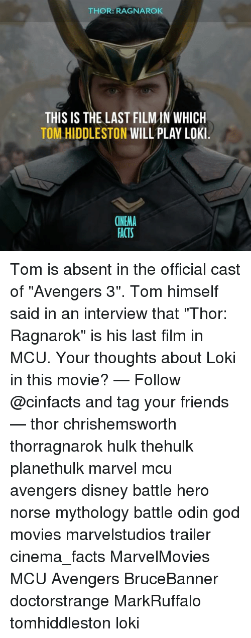 """Hiddlestoners: THOR: RAGNAROK  THIS IS THE LAST FILMIN WHICH  TOM HIDDLESTON WILL PLAY LOKI  CINEMA  FACTS Tom is absent in the official cast of """"Avengers 3"""". Tom himself said in an interview that """"Thor: Ragnarok"""" is his last film in MCU. Your thoughts about Loki in this movie? — Follow @cinfacts and tag your friends — thor chrishemsworth thorragnarok hulk thehulk planethulk marvel mcu avengers disney battle hero norse mythology battle odin god movies marvelstudios trailer cinema_facts MarvelMovies MCU Avengers BruceBanner doctorstrange MarkRuffalo tomhiddleston loki"""