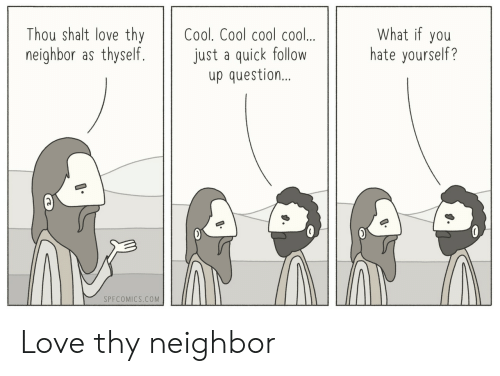 Love, Cool, and Com: Thou shalt love thy Cool. Cool cool cool..  neighbor as thyself. just a quick follow  What if you  hate yourself?  up question  SPFCOMICS.COM Love thy neighbor