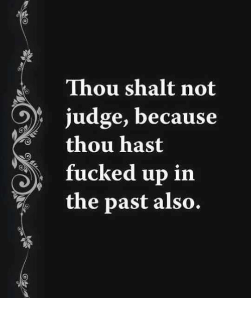 Memes, 🤖, and Thou: Thou shalt not  judge, because  thou hast  fucked up in  the past also.