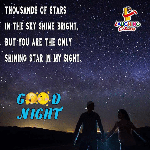 shine bright: THOUSANDS OF STARS  IN THE SKY SHINE BRIGHT  BUT YOU ARE THE ONLY  SHINING STAR IN MY SIGHT,  LAUGHING  NIGHT