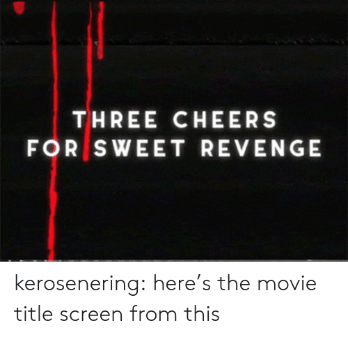 Sweet Revenge: THREE CHEERS  FOR SWEET REVENGE kerosenering: here's the movie title screen from this